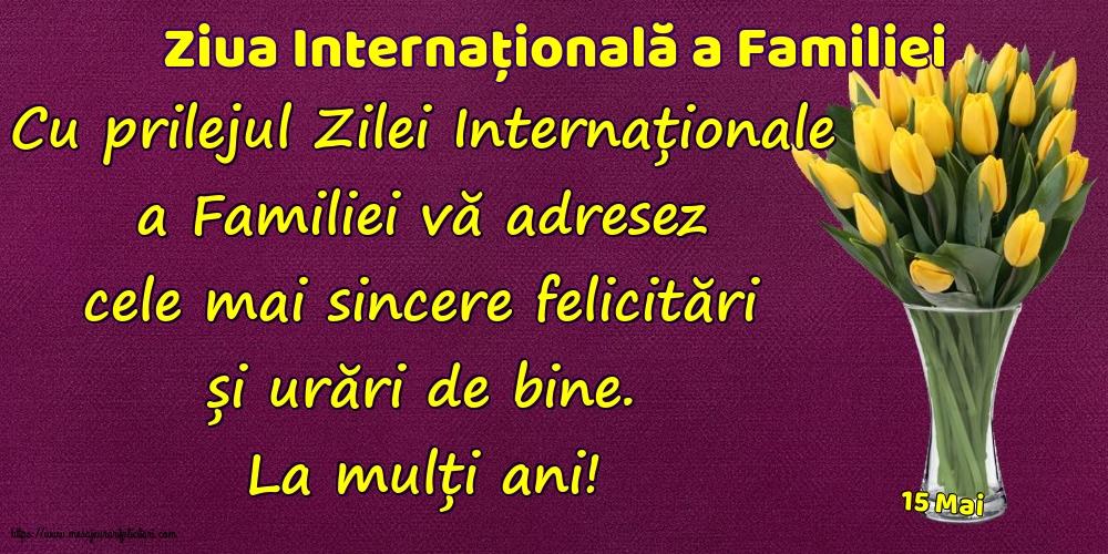 Cele mai apreciate felicitari de Ziua Familiei - 15 Mai - Ziua Internațională a Familiei - La mulți ani... Cu prilejul Zilei Internaționale a Familiei!