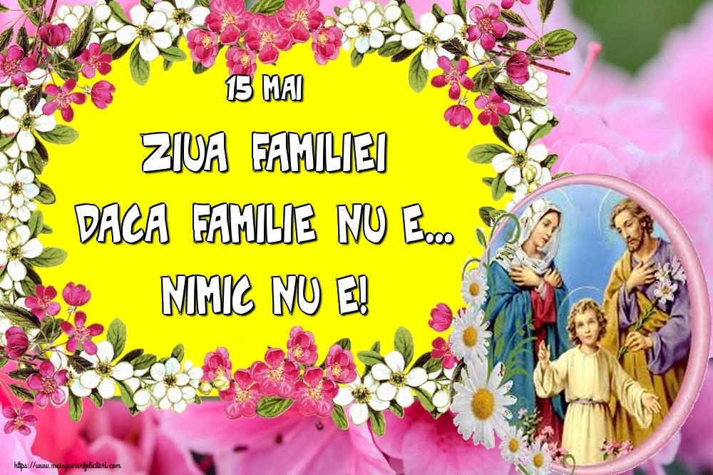 Cele mai apreciate felicitari de Ziua Familiei - 15 Mai Ziua Familiei Daca familie nu e... Nimic nu e!