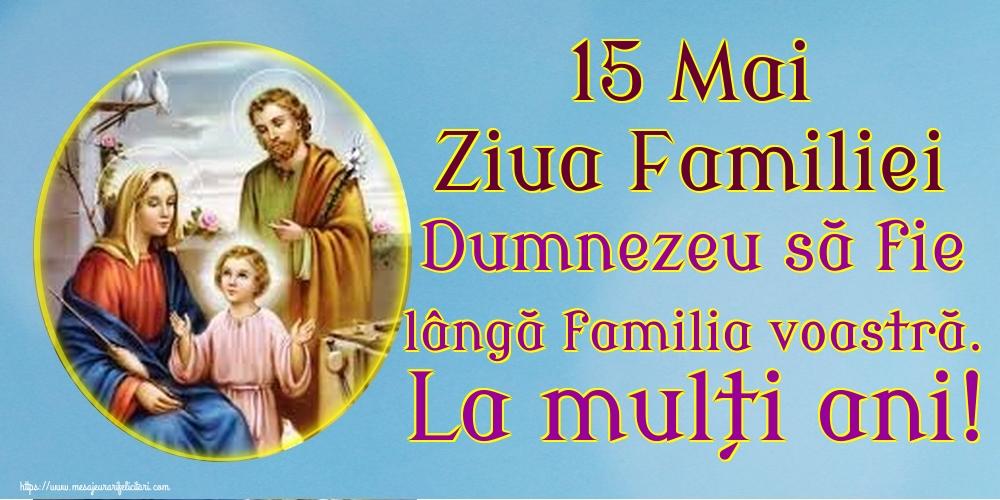 Ziua Familiei 15 Mai Ziua Familiei Dumnezeu să fie lângă familia voastră. La mulți ani!