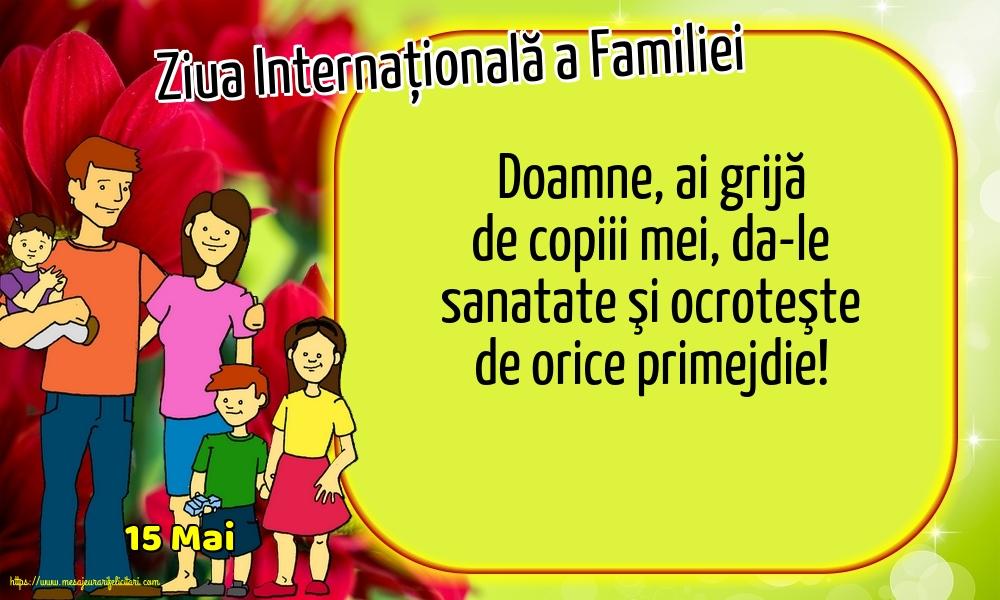 Cele mai apreciate felicitari de Ziua Familiei - 15 Mai - Ziua Internațională a Familiei - Doamne, ai grijă de copiii mei