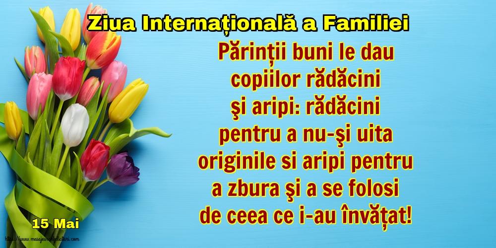Cele mai apreciate felicitari de Ziua Familiei - 15 Mai - Ziua Internațională a Familiei - Părinţii buni le dau copiilor rădăcini şi aripi