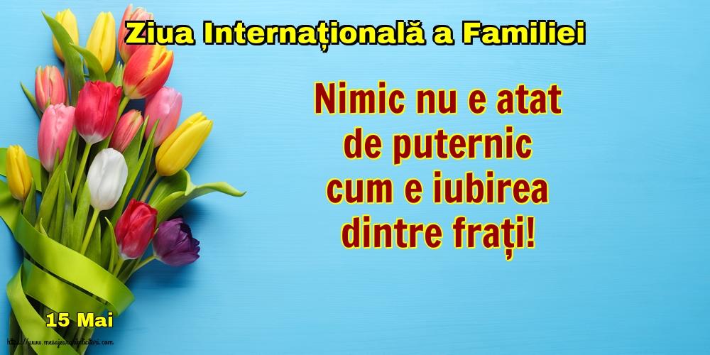 Cele mai apreciate felicitari de Ziua Familiei - 15 Mai - Ziua Internațională a Familiei - Nimic nu e atat de puternic
