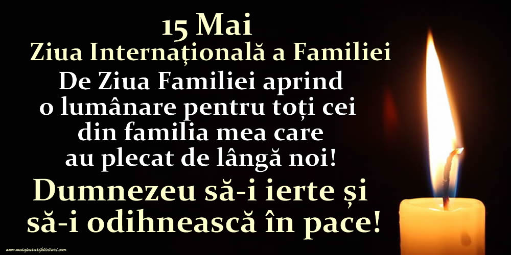 Cele mai apreciate felicitari de Ziua Familiei - 15 Mai - Ziua Internaţională a Familiei - Dumnezeu să-i ierte și să-i odihnească în pace!