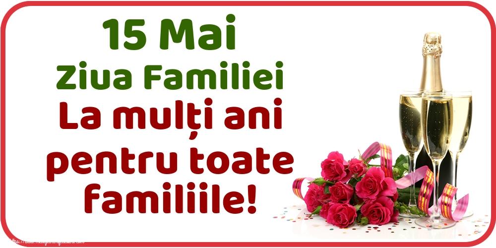 Cele mai apreciate felicitari de Ziua Familiei - 15 Mai Ziua Familiei La mulţi ani pentru toate familiile!