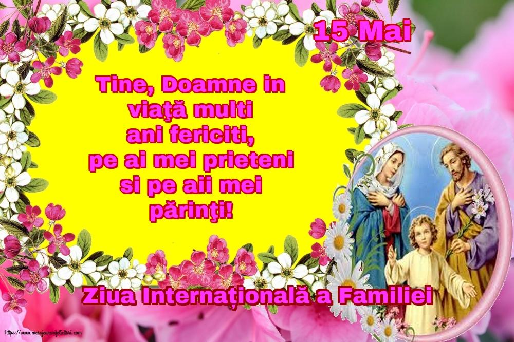 Cele mai apreciate felicitari de Ziua Familiei - 15 Mai - Ziua Internațională a Familiei - Tine, Doamne in viaţă multi ani fericiti