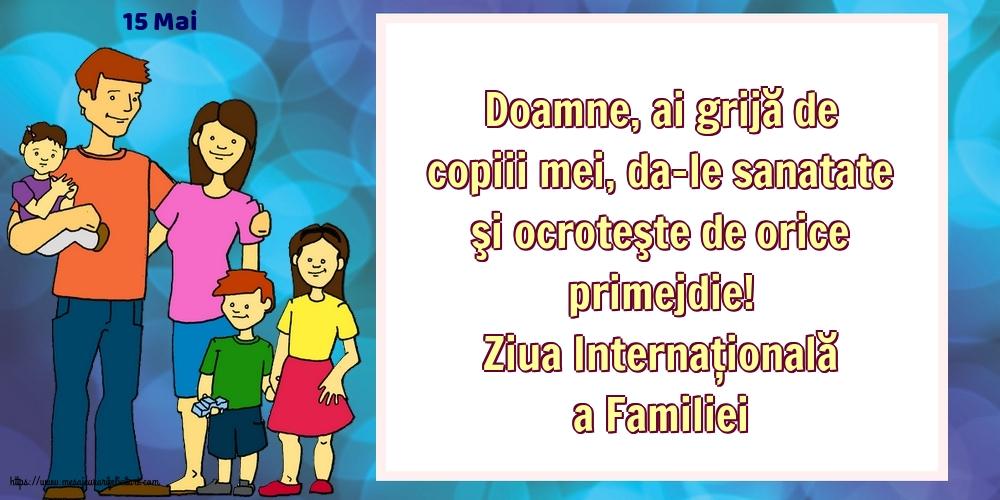 Felicitari de Ziua Familiei cu mesaje - 15 Mai - Ziua Internațională a Familiei - Doamne, ai grijă de copiii mei