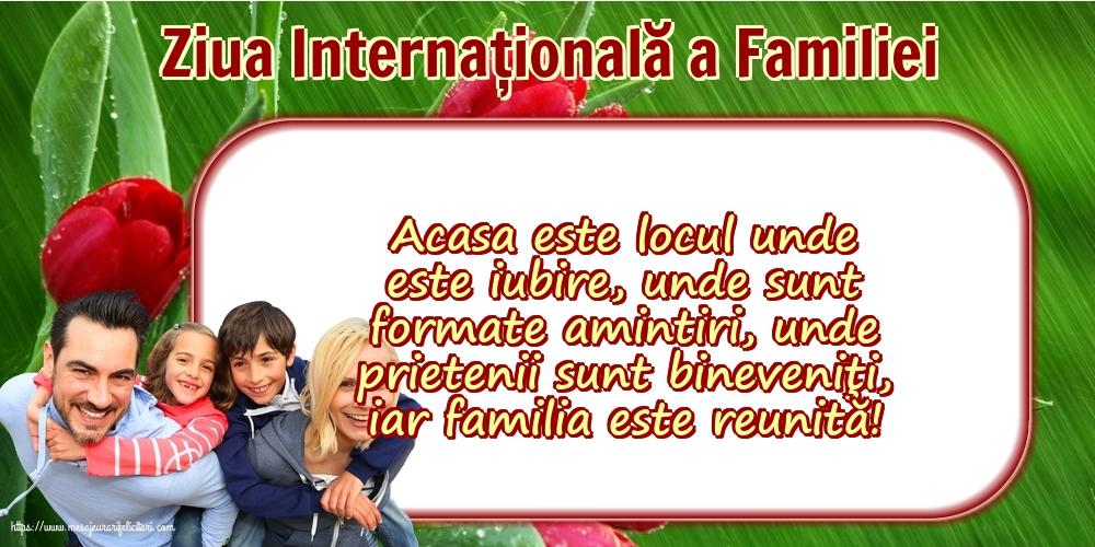 Felicitari de Ziua Familiei cu mesaje - 15 Mai - Ziua Internațională a Familiei - Acasa este locul unde este iubire