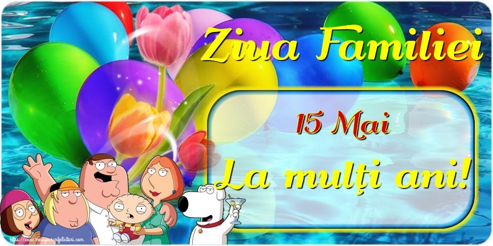 Cele mai apreciate felicitari de Ziua Familiei - 15 Mai Ziua Familiei La mulţi ani!