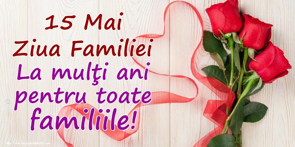 Ziua Familiei 15 Mai Ziua Familiei La mulţi ani pentru toate familiile!
