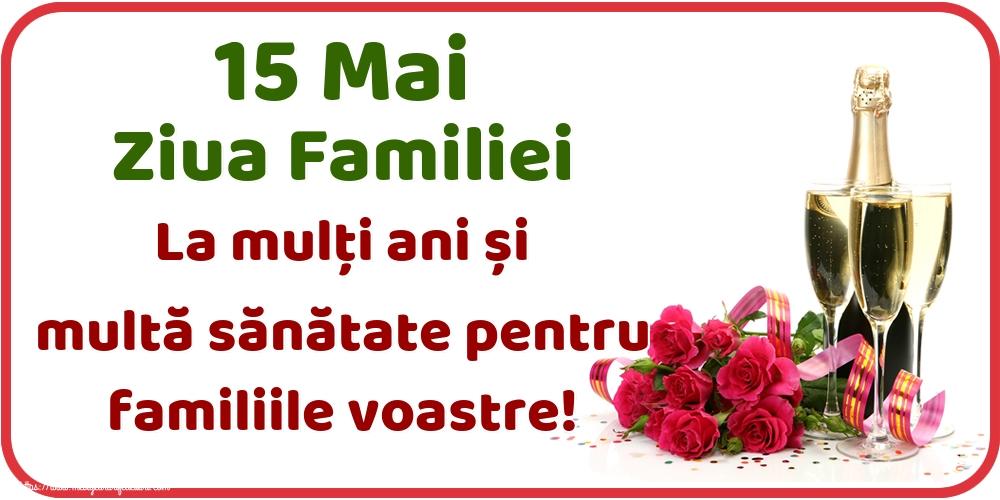 Felicitari de Ziua Familiei - 15 Mai Ziua Familiei La mulți ani și multă sănătate pentru familiile voastre! - mesajeurarifelicitari.com