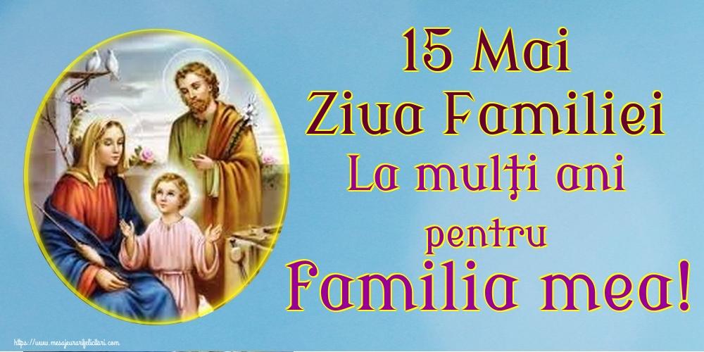 Felicitari de Ziua Familiei - 15 Mai Ziua Familiei La mulţi ani pentru familia mea! - mesajeurarifelicitari.com