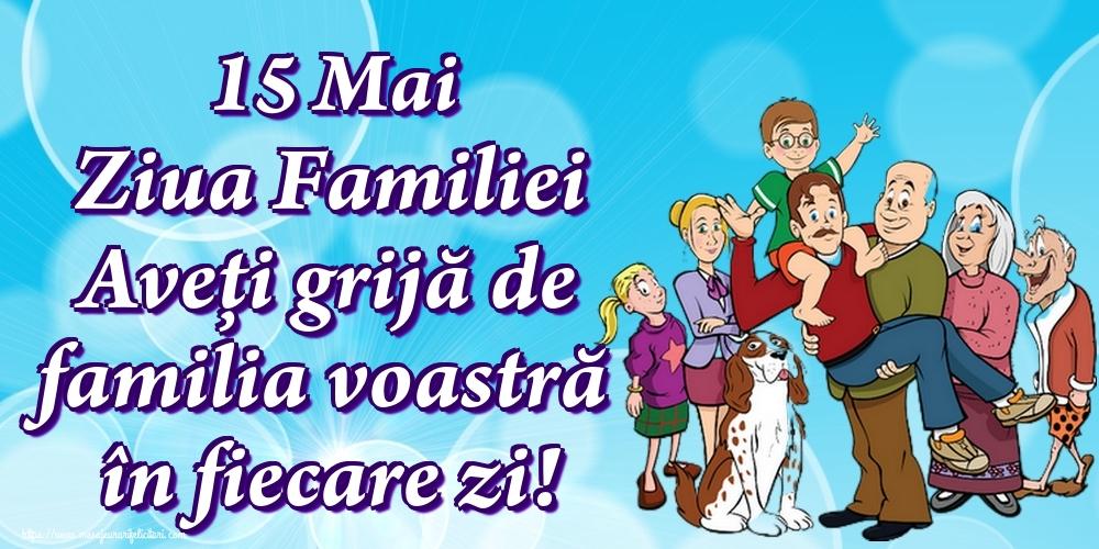 Cele mai apreciate felicitari de Ziua Familiei - 15 Mai Ziua Familiei Aveți grijă de familia voastră în fiecare zi!