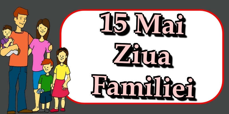 Felicitari de Ziua Familiei - 15 Mai Ziua Familiei