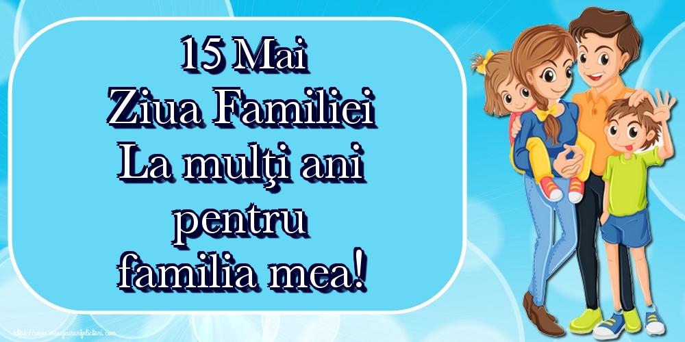 Felicitari de Ziua Familiei - 15 Mai Ziua Familiei La mulţi ani pentru familia mea!