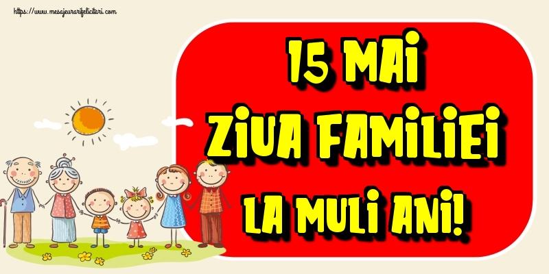 Felicitari de Ziua Familiei - 15 Mai Ziua Familiei La mulţi ani!