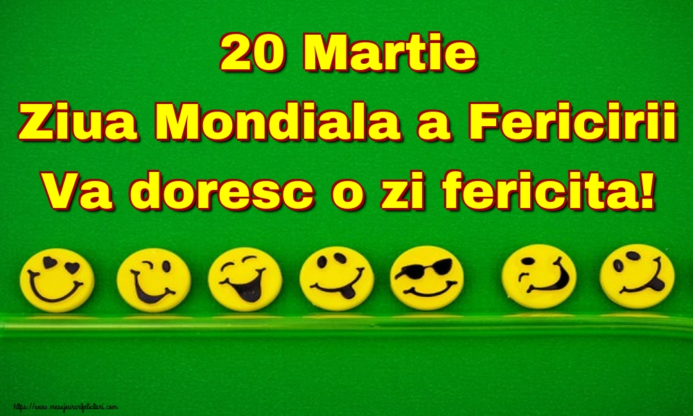 Ziua Fericirii 20 Martie Ziua Mondiala a Fericirii Va doresc o zi fericita!