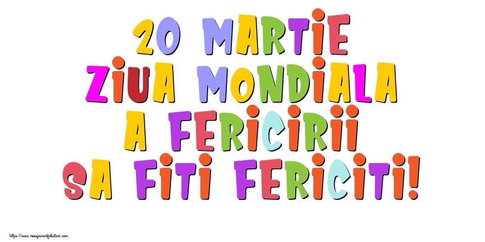 Ziua Fericirii 20 Martie Ziua Mondiala a Fericirii Sa fiti fericiti!