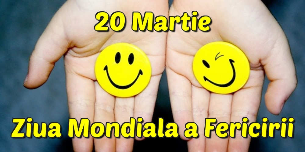 Felicitari de Ziua Fericirii - 20 Martie Ziua Mondiala a Fericirii