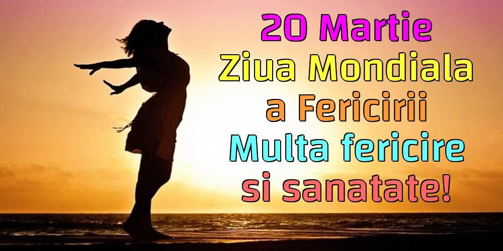 Felicitari de Ziua Fericirii - 20 Martie Ziua Mondiala a Fericirii Multa fericire si sanatate!