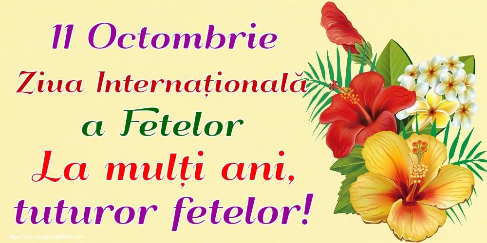 Ziua Fetelor 11 Octombrie Ziua Internațională a Fetelor La mulți ani, tuturor fetelor!