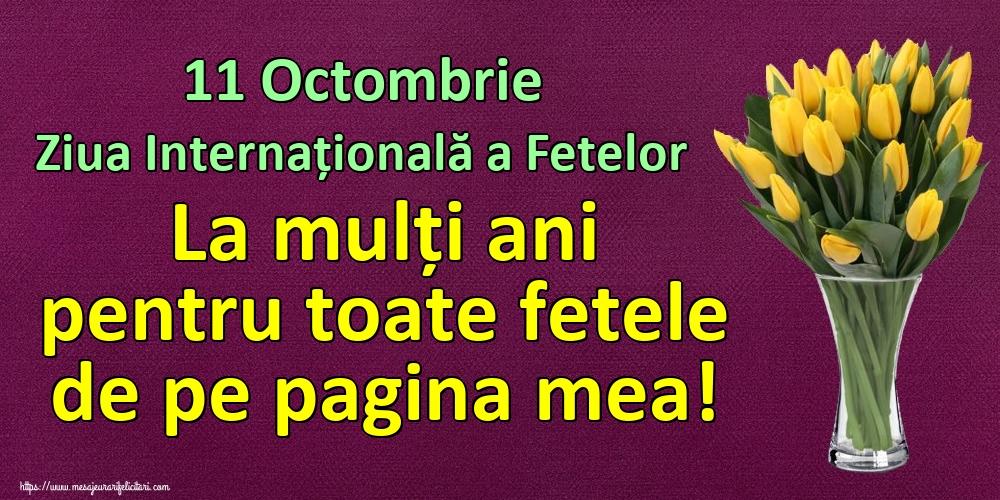 Ziua Fetelor 11 Octombrie Ziua Internațională a Fetelor La mulți ani pentru toate fetele de pe pagina mea!