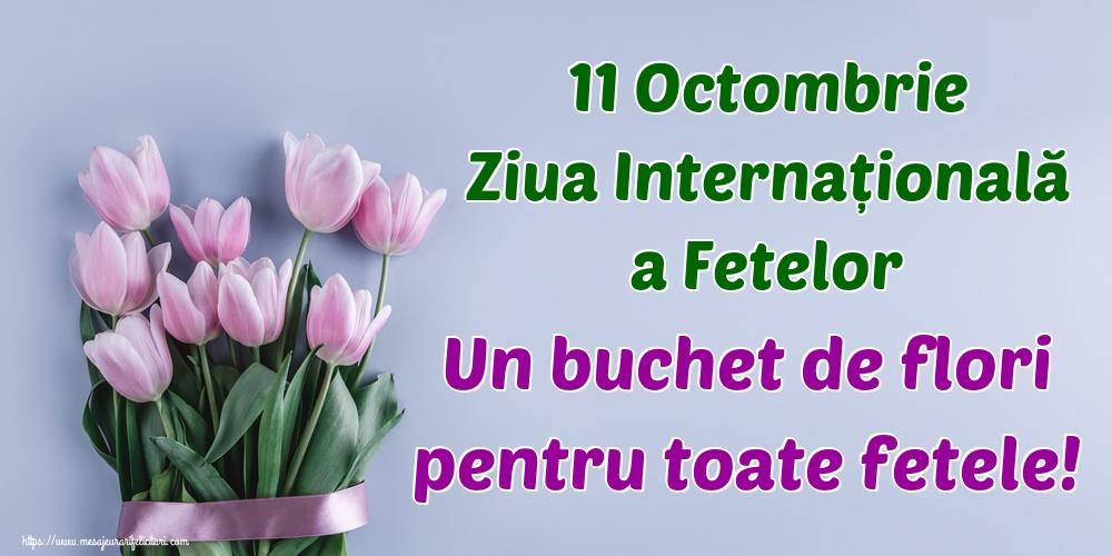 Cele mai apreciate felicitari de Ziua Fetelor - 11 Octombrie Ziua Internațională a Fetelor Un buchet de flori pentru toate fetele!