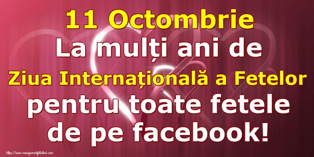 Felicitari de Ziua Fetelor - 11 Octombrie La mulți ani de Ziua Internațională a Fetelor pentru toate fetele de pe facebook! - mesajeurarifelicitari.com