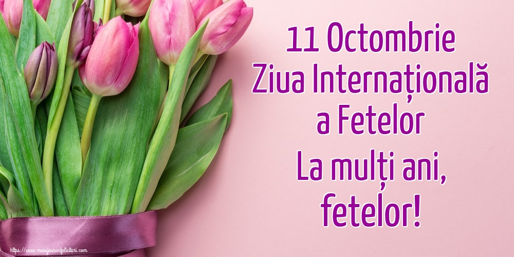 11 Octombrie Ziua Internațională a Fetelor La mulți ani, fetelor!