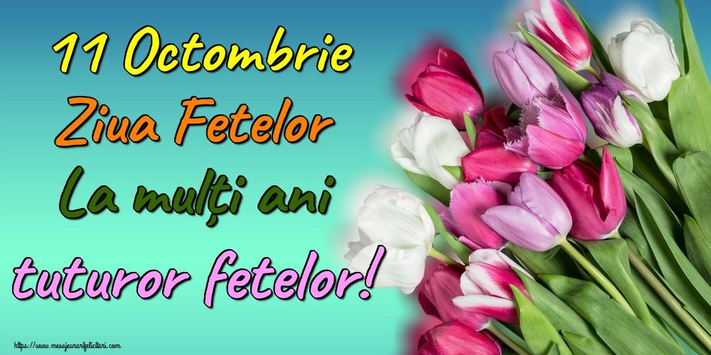 Felicitari de Ziua Fetelor - 11 Octombrie Ziua Fetelor La mulți ani tuturor fetelor!