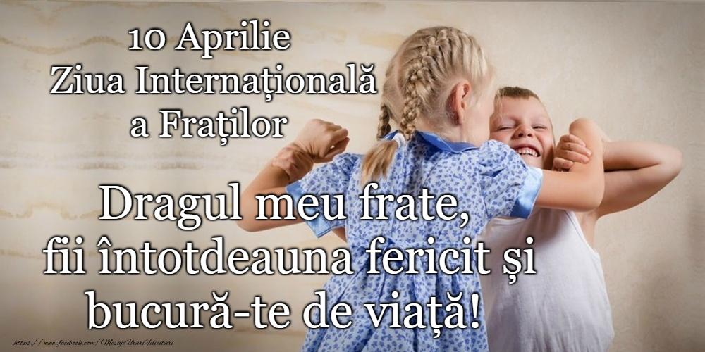 Felicitari de Ziua Fraţilor şi a Surorilor - 10 Aprilie - La mulți ani de Ziua Fraţilor şi a Surorilor!