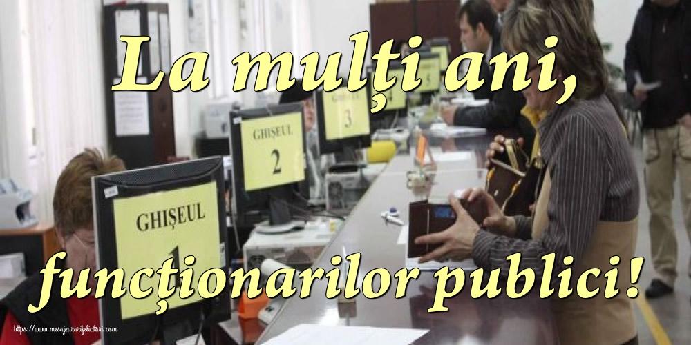Felicitari de Ziua funcţionarului public - La mulţi ani, funcţionarilor publici! - mesajeurarifelicitari.com