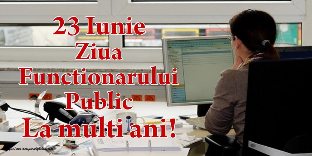 Felicitari de Ziua funcţionarului public - 23 Iunie Ziua Functionarului Public La multi ani!