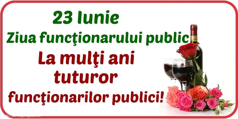 Felicitari de Ziua funcţionarului public - 23 Iunie Ziua funcţionarului public La mulţi ani tuturor funcţionarilor publici!