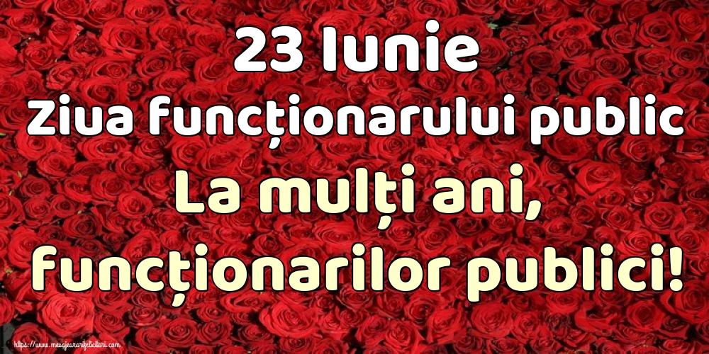 Felicitari de Ziua funcţionarului public - 23 Iunie Ziua funcţionarului public La mulţi ani, funcţionarilor publici!