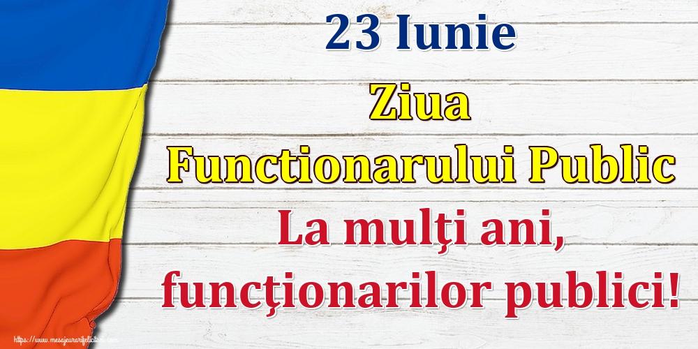 Felicitari de Ziua funcţionarului public - 23 Iunie Ziua Functionarului Public La mulţi ani, funcţionarilor publici!
