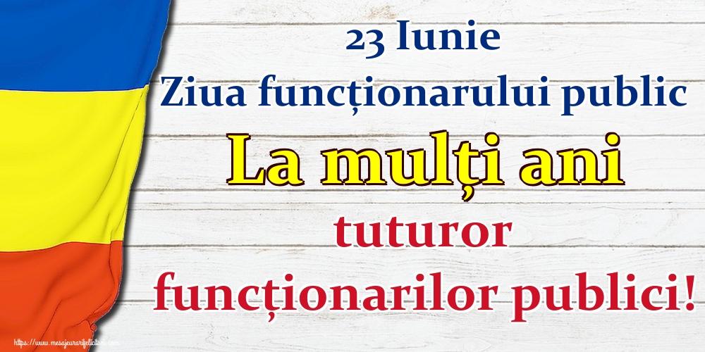 Ziua funcţionarului public 23 Iunie Ziua funcţionarului public La mulţi ani tuturor funcţionarilor publici!