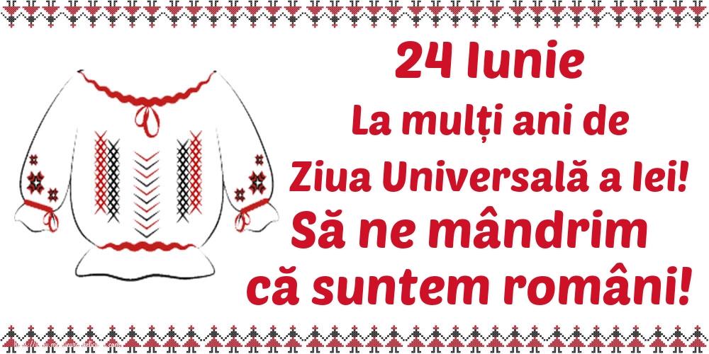 Cele mai apreciate felicitari de Ziua Universală a Iei - 24 Iunie La mulți ani de Ziua Universală a Iei! Să ne mândrim că suntem români!