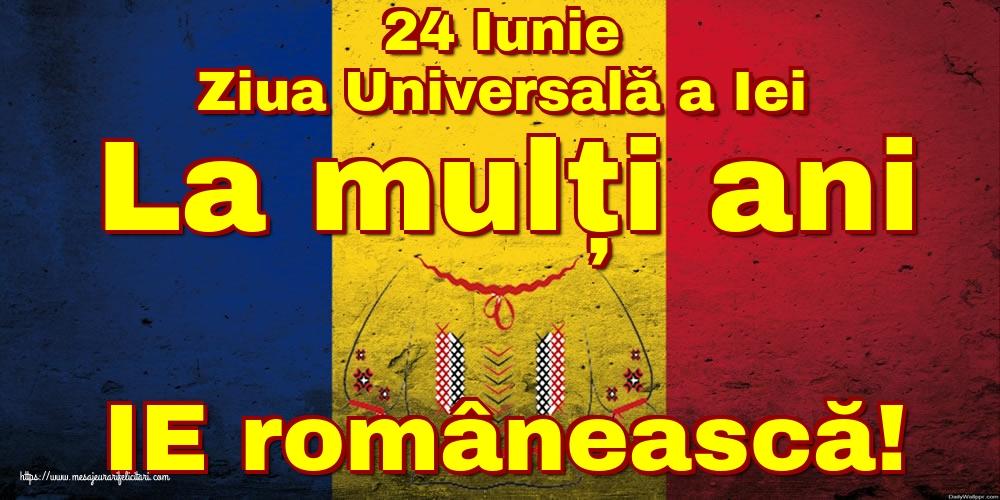 Felicitari de Ziua Universală a Iei - 24 Iunie Ziua Universală a Iei La mulți ani IE românească!
