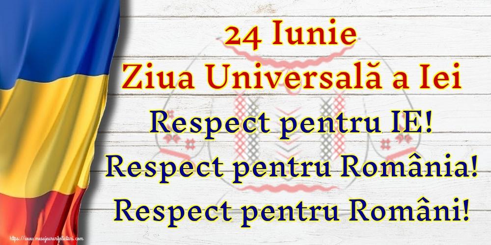 Felicitari de Ziua Universală a Iei - 24 Iunie Ziua Universală a Iei Respect pentru IE! Respect pentru România! Respect pentru Români!