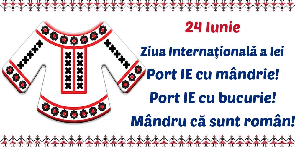 Felicitari de Ziua Universală a Iei - 24 Iunie Ziua Internaţională a Iei Port IE cu mândrie! Port IE cu bucurie! Mândru că sunt român!