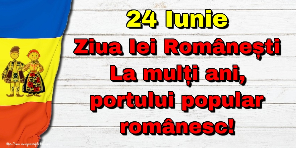 Felicitari de Ziua Universală a Iei - 24 Iunie Ziua Iei Românești La mulți ani, portului popular românesc!