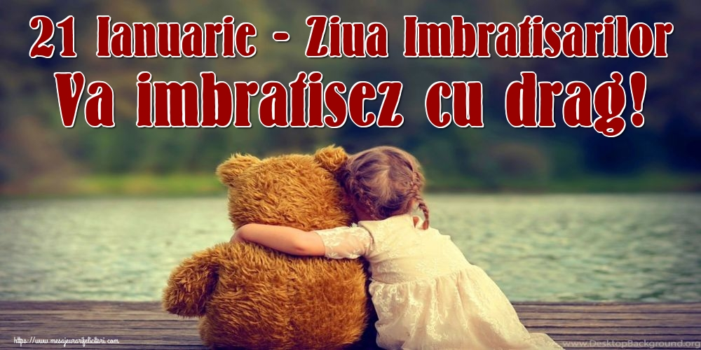 21 Ianuarie - Ziua Imbratisarilor Va imbratisez cu drag!