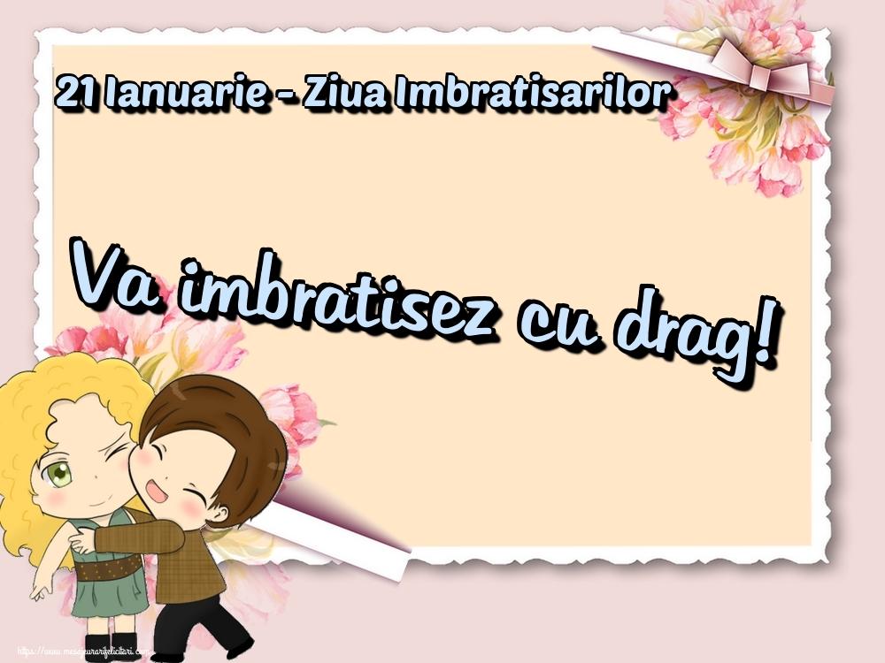 Felicitari de Ziua Imbratisarilor - 21 Ianuarie - Ziua Imbratisarilor Va imbratisez cu drag!