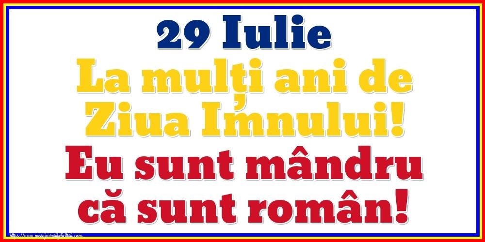 29 Iulie La mulți ani de Ziua Imnului! Eu sunt mândru că sunt român!