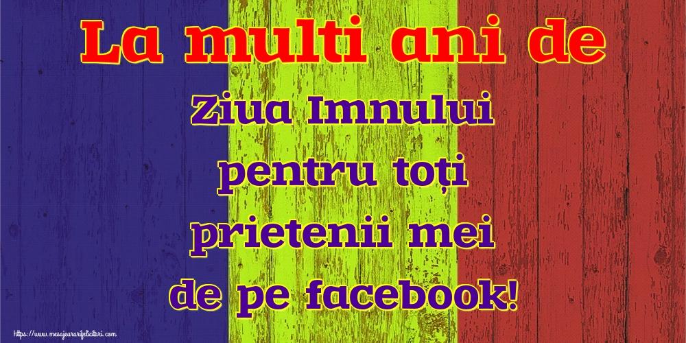Felicitari de Ziua Imnului - La multi ani de Ziua Imnului pentru toți prietenii mei de pe facebook!