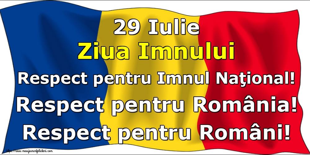 Felicitari de Ziua Imnului - 29 Iulie Ziua Imnului Respect pentru Imnul Naţional! Respect pentru România! Respect pentru Români!
