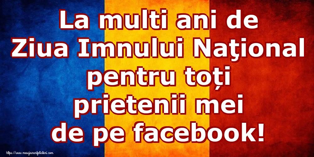 Felicitari de Ziua Imnului - La multi ani de Ziua Imnului Naţional pentru toți prietenii mei de pe facebook!