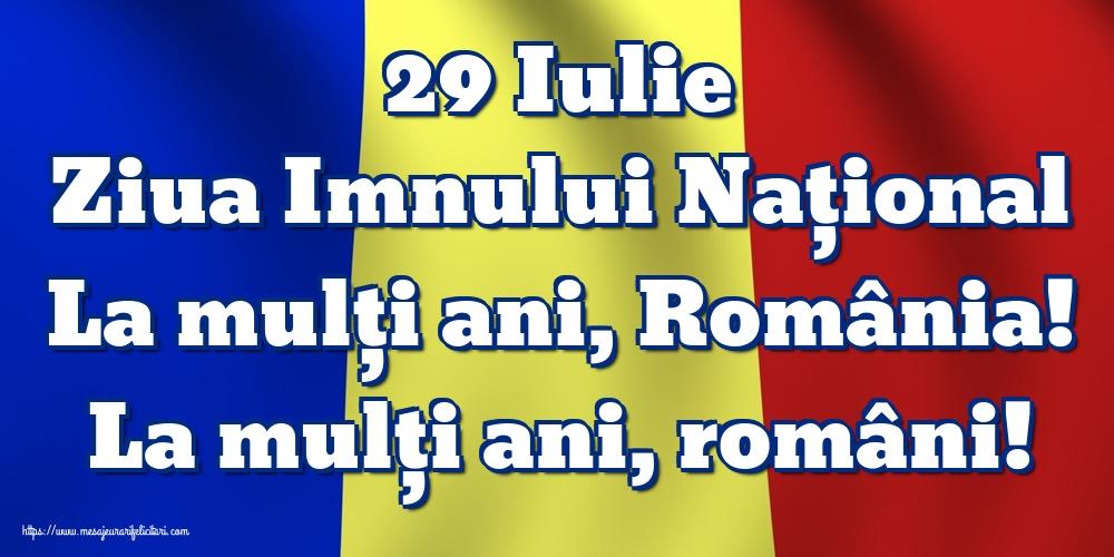 29 Iulie Ziua Imnului Naţional La mulţi ani, România! La mulţi ani, români!