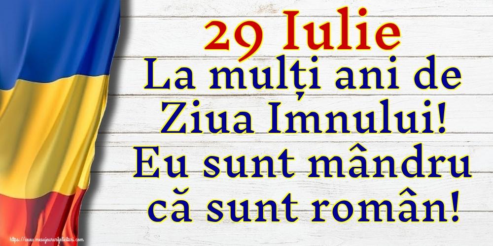 Felicitari de Ziua Imnului - 29 Iulie La mulți ani de Ziua Imnului! Eu sunt mândru că sunt român!