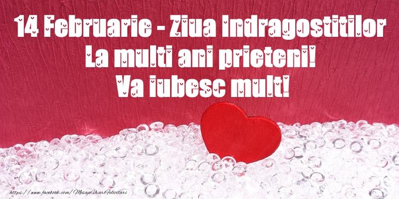Felicitari Ziua indragostitilor - 14 Februarie - Ziua Indragostitilor La multi ani prieteni! Va iubesc mult!